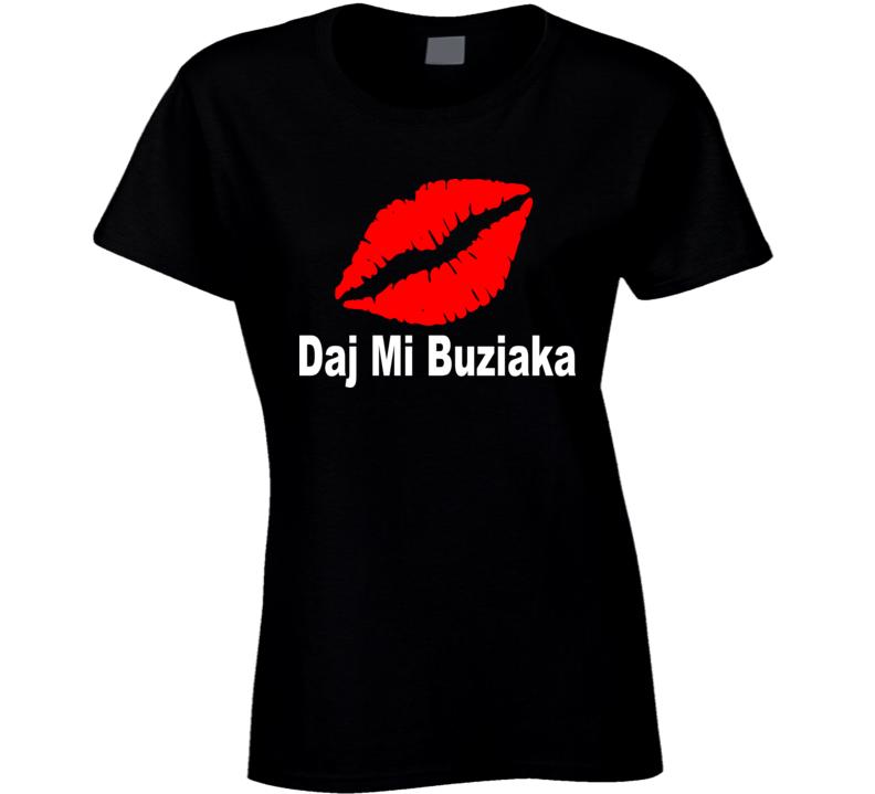 Daj Mi Buziaka T Shirt