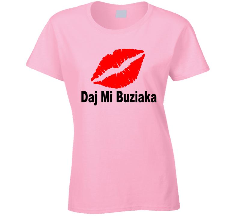 Daj Mi Buziaka (Black Text) T Shirt