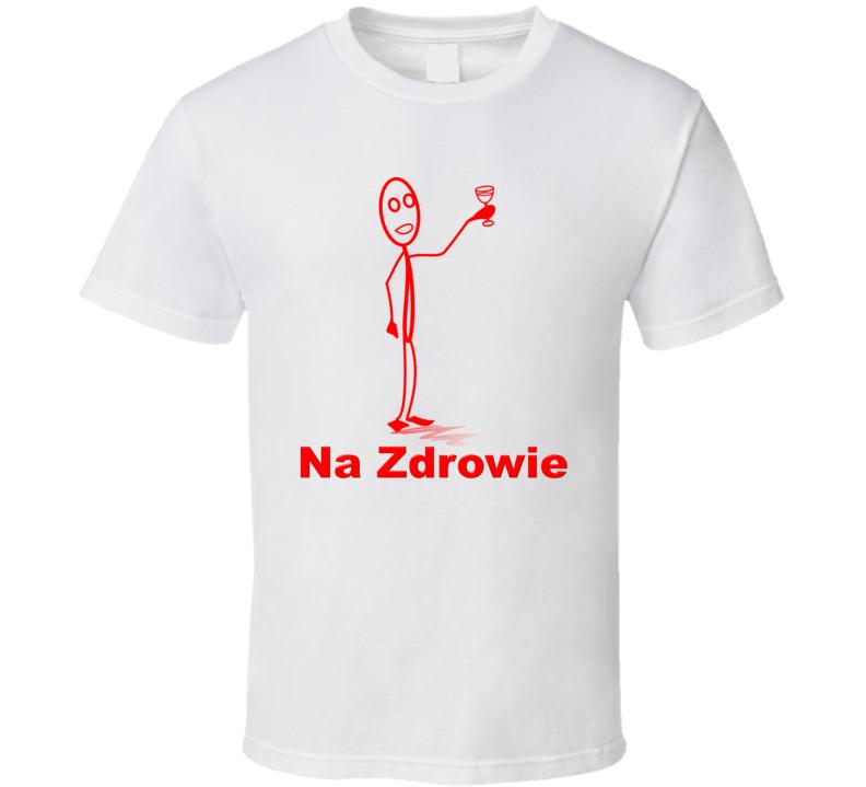 Na Zdrowie T Shirt