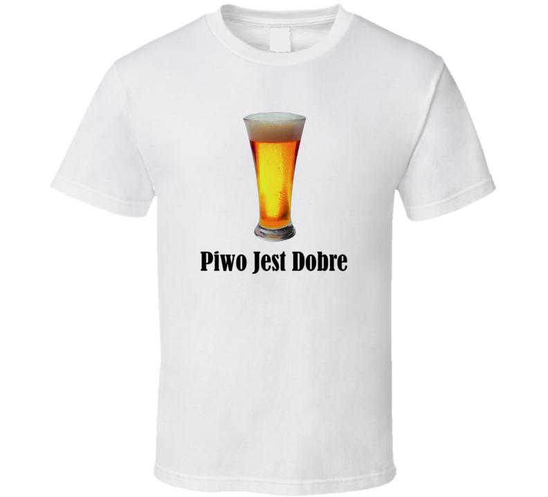 Piwo Jest Dobre T Shirt