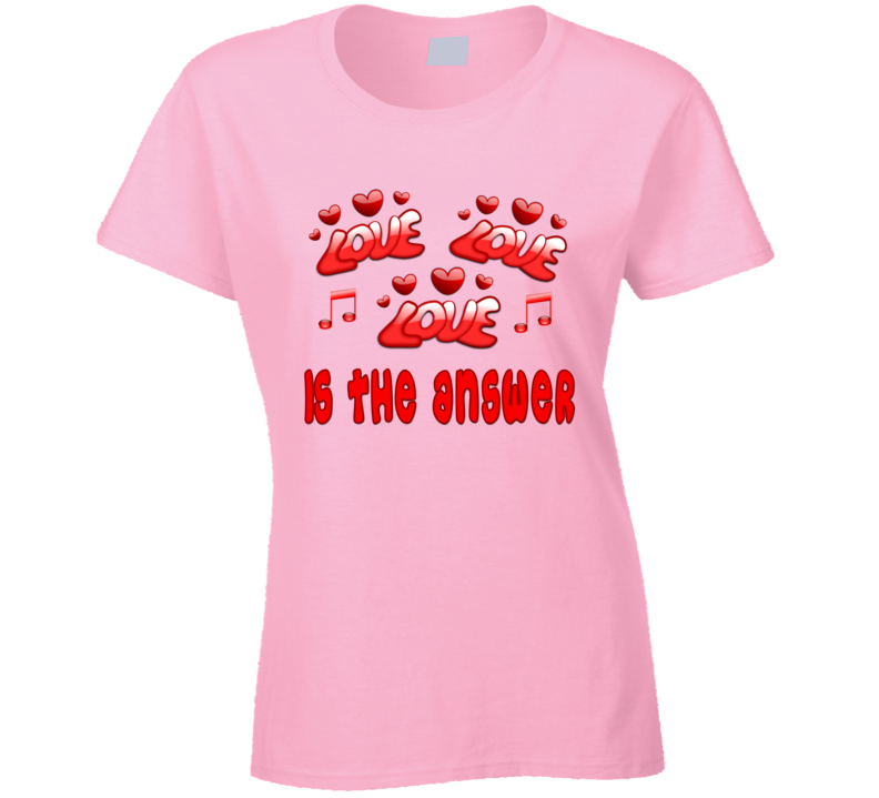 Love Love Love is the Answer T Shirt