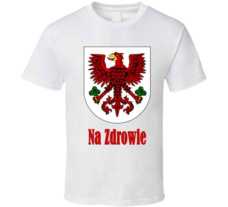 Na Zdrowie with Polish Eagle T Shirt