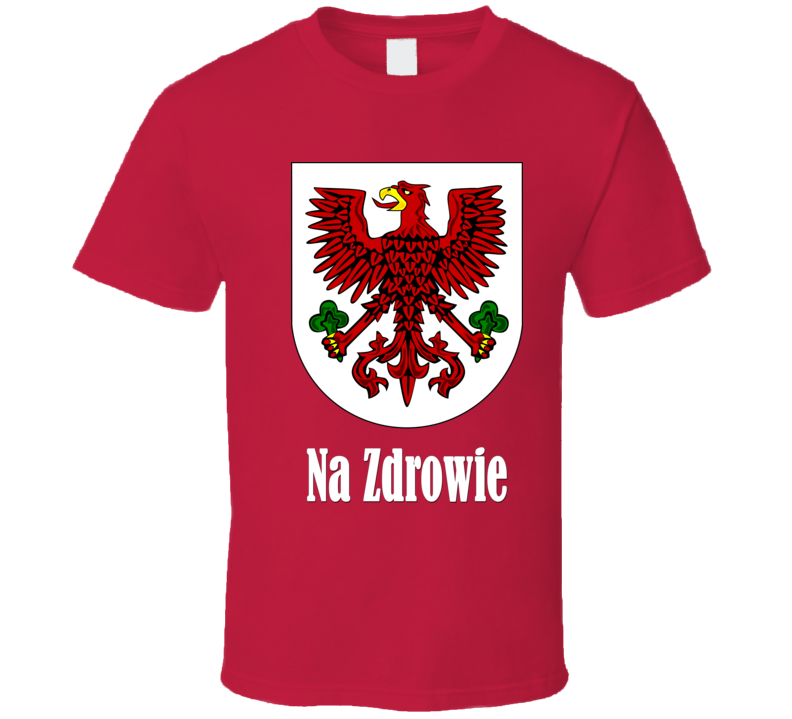 Na Zdrowie with Polish Eagle (White Text) T Shirt