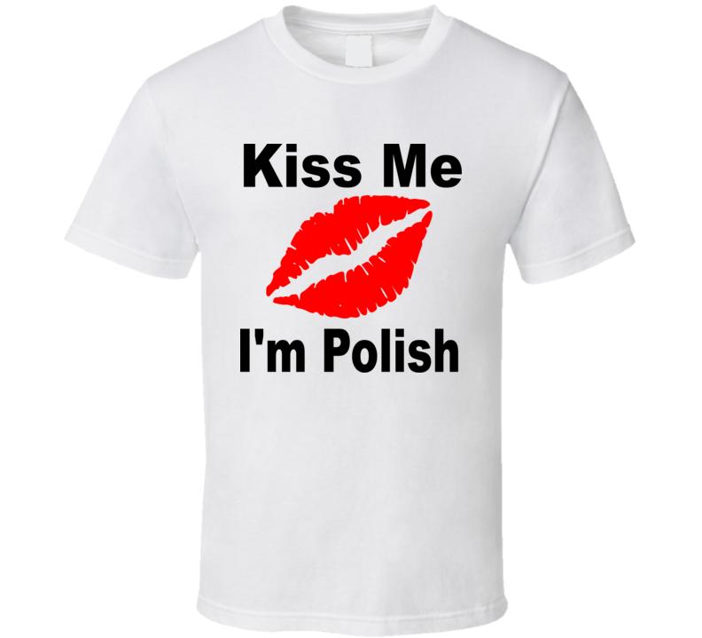Kiss Me I'm Polish v.3 T Shirt