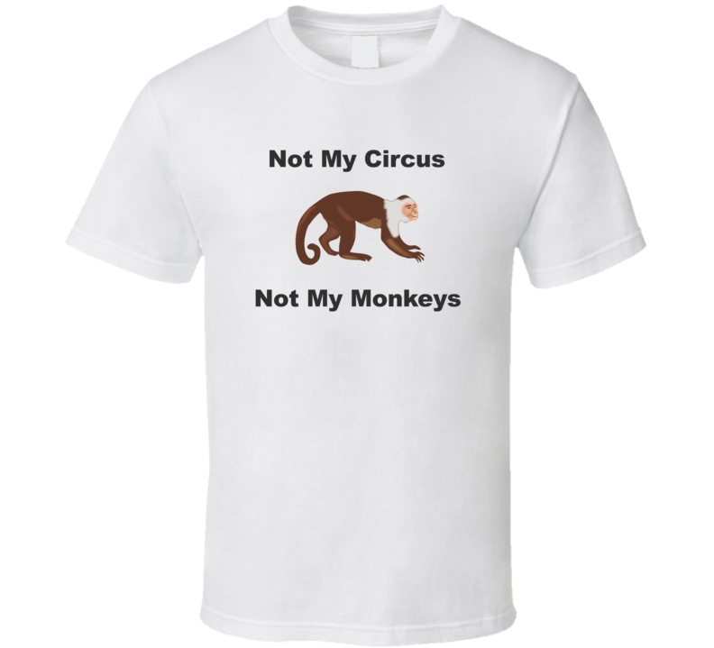 Not My Circus v.3 T Shirt