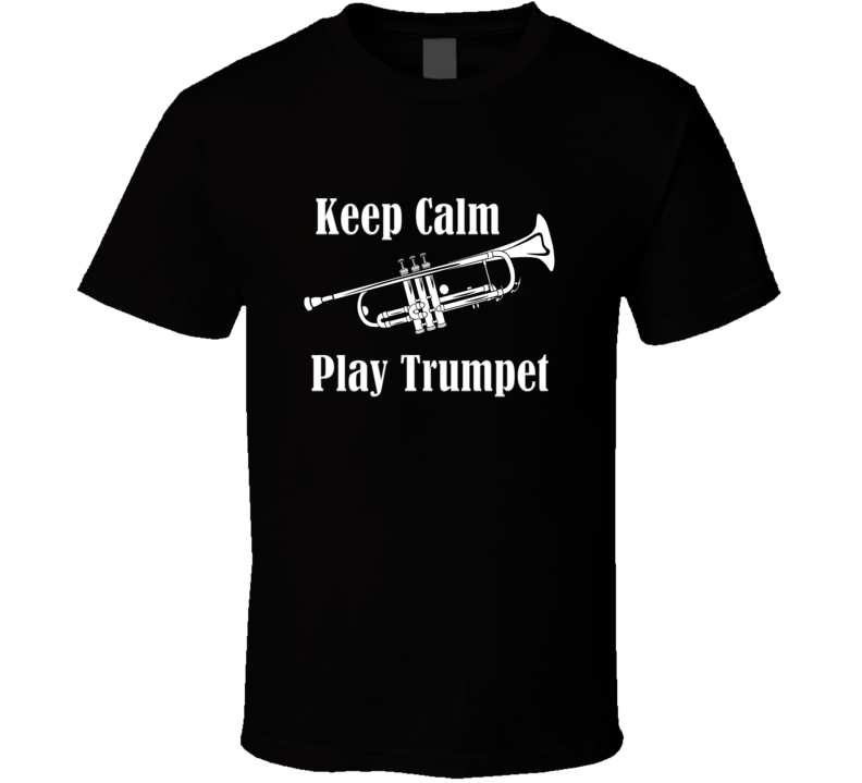 Keep Calm Play Trumpet V.1 T Shirt