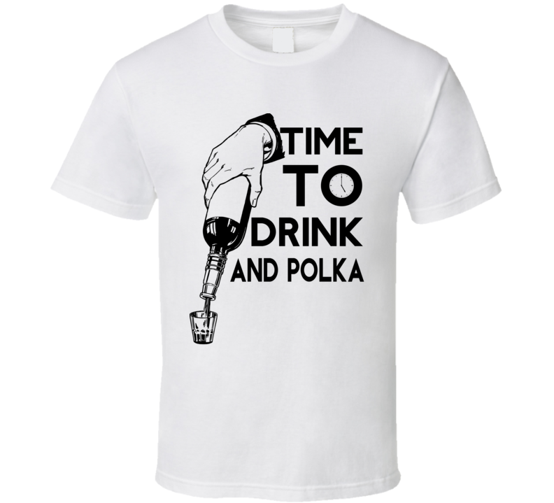Time To Drink And Polka V.1 T Shirt