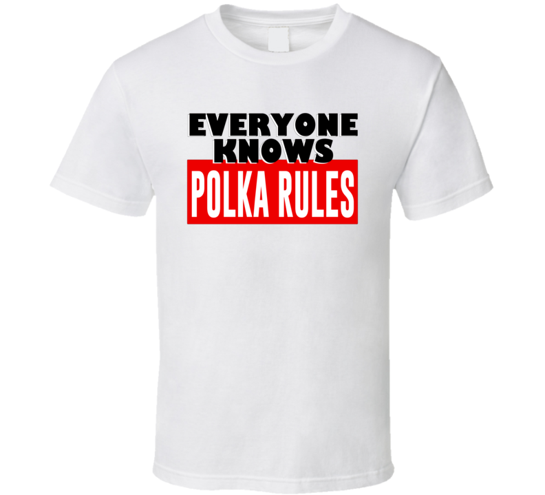 Everyone Knows Polka Rules T Shirt