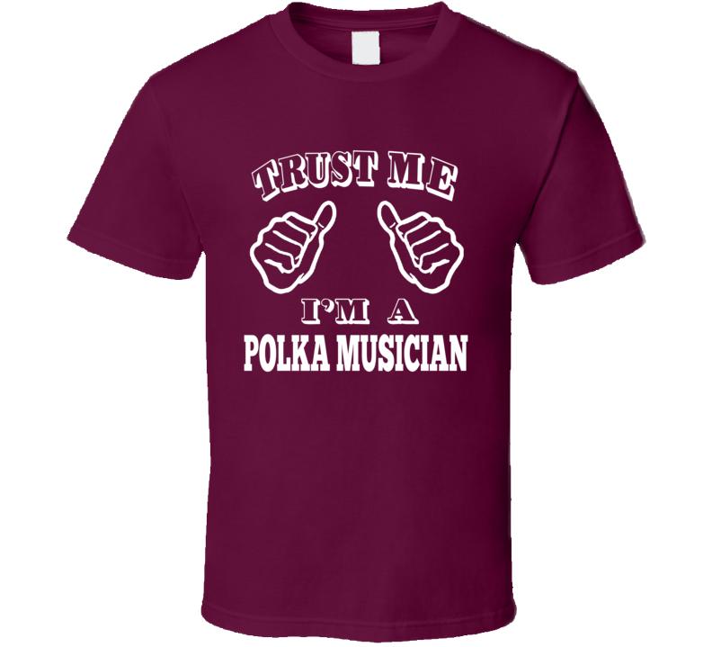 Trust Me I'm A Polka Musician T Shirt