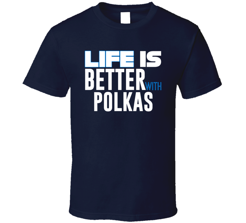 Life Is Better With Polkas T Shirt