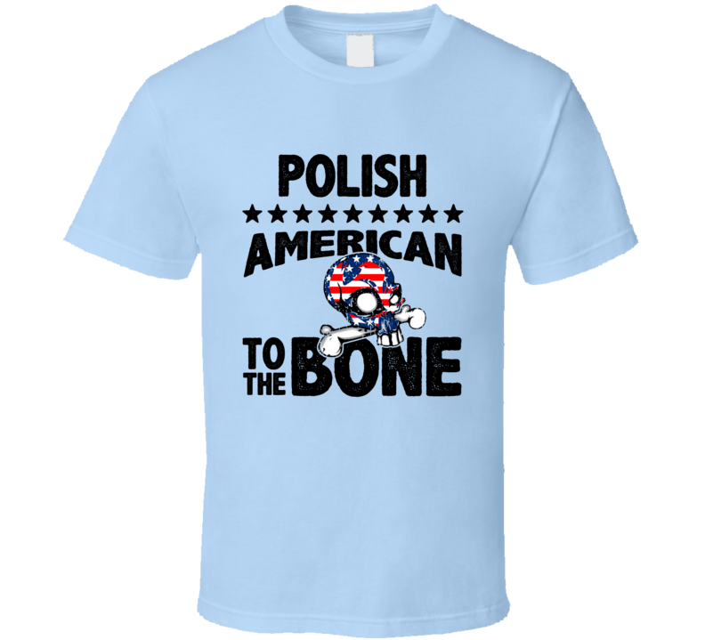 Polish American To The Bone T Shirt