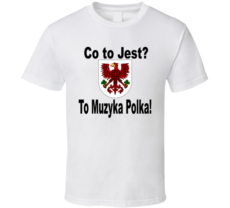 Co To Jest It's Polka Music V.1 T Shirt