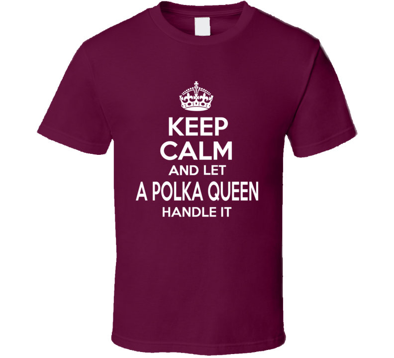 Keep Calm And Let A Polka Queen Handle It T Shirt