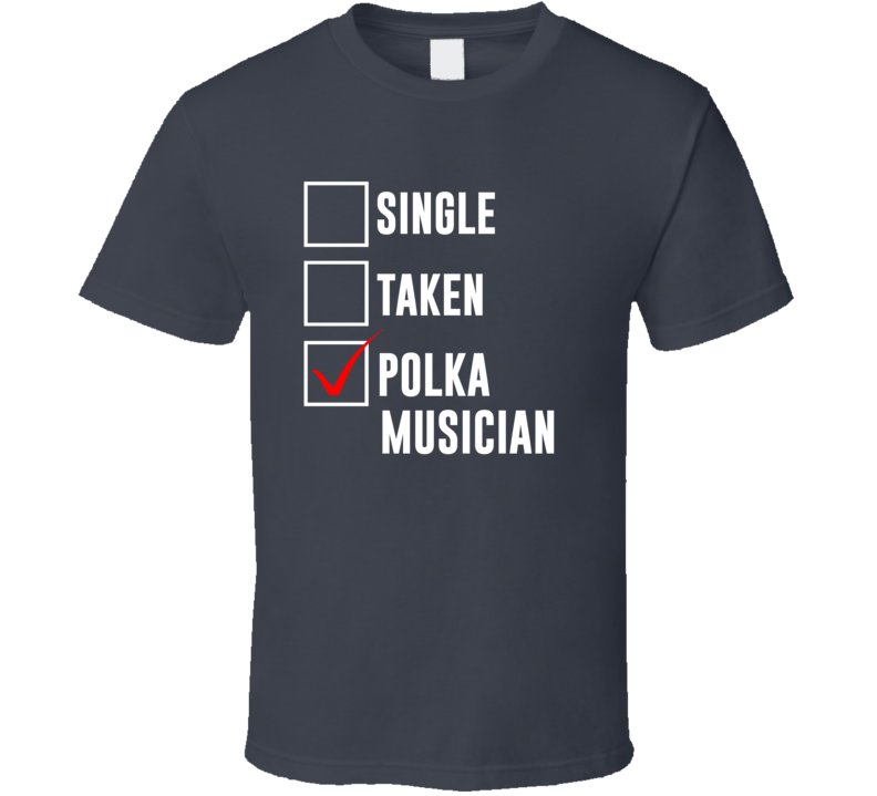 Single Taken Polka Musician T Shirt