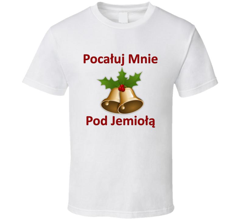 Pocałuj Mnie Pod Jemiołą V.1 T Shirt