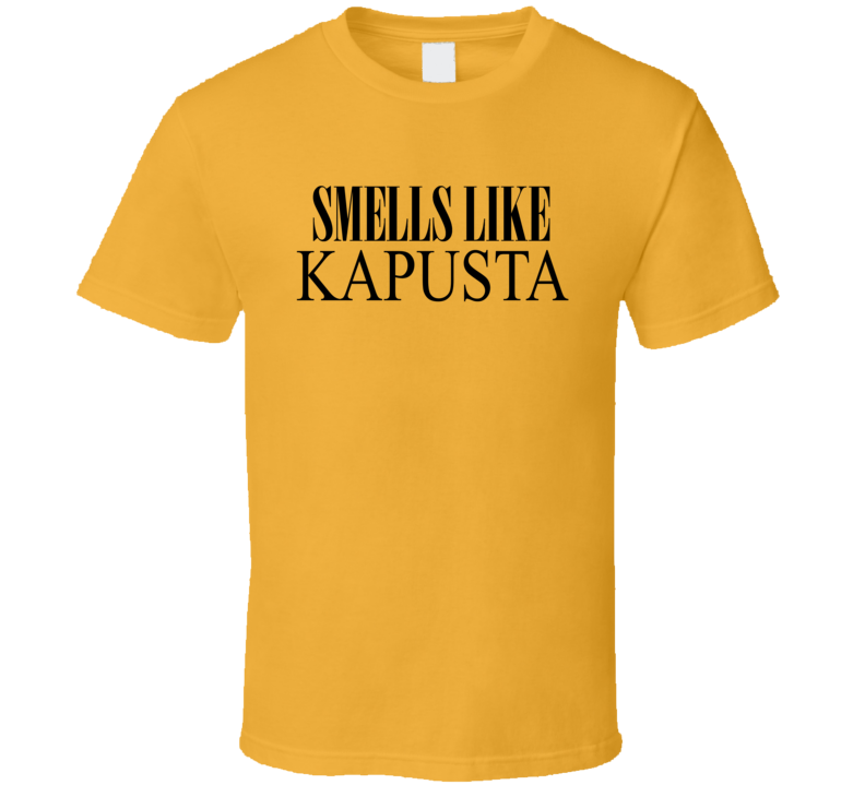 Smells Like Kapusta T Shirt