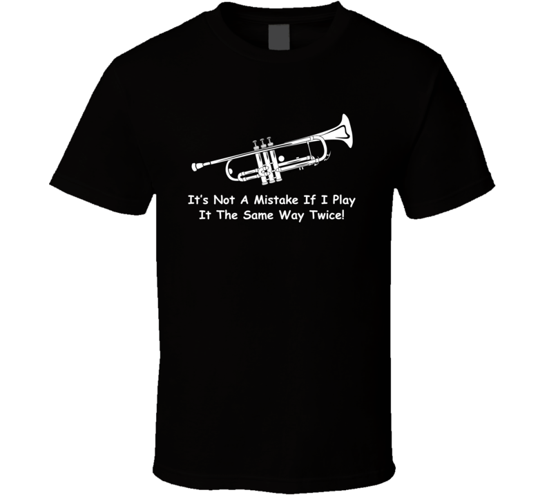 It's Not A Mistake If I Play It The Same Way Twice V.1 T Shirt