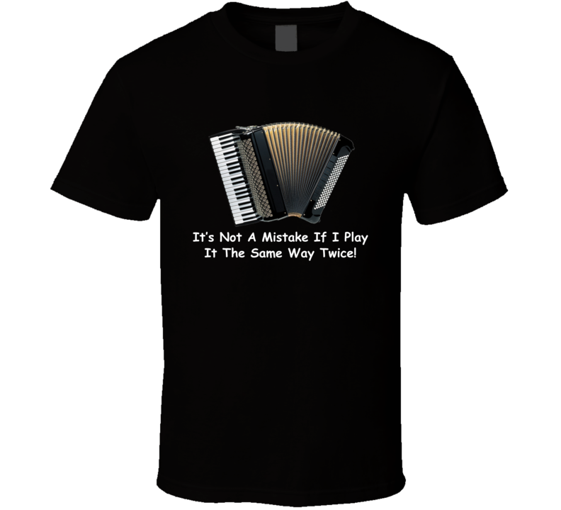 It's Not A Mistake If I Play It The Same Way Twice V.2 T Shirt