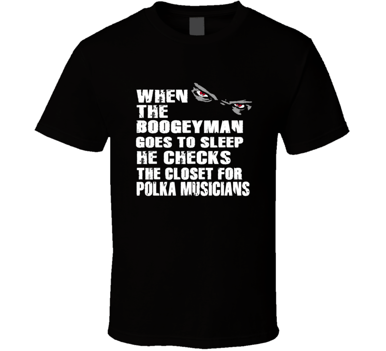 When The Boogeyman Goes To Sleep V.1 T Shirt