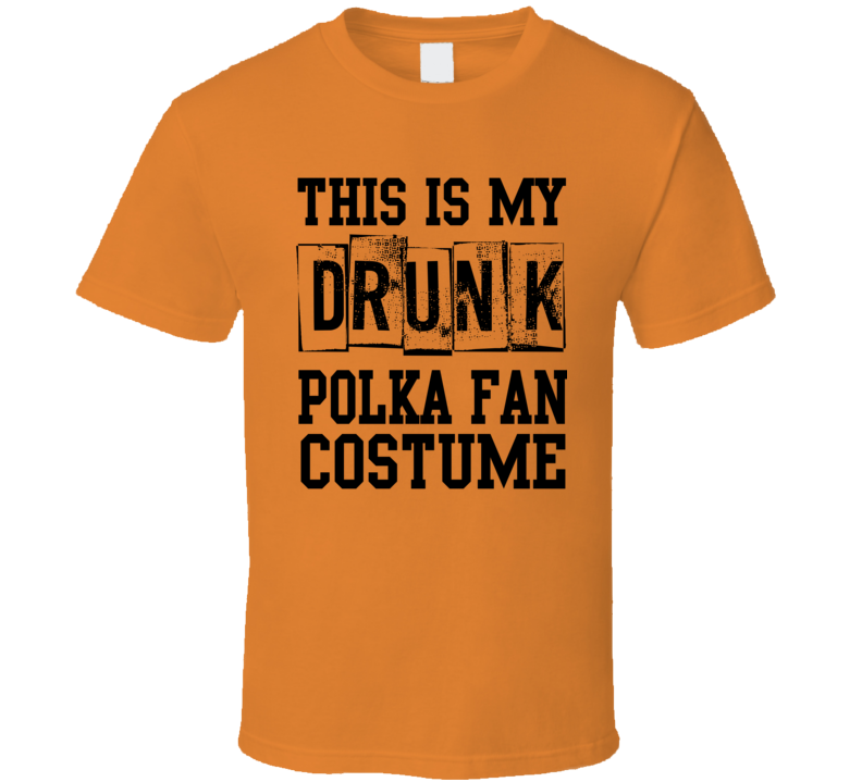 Drunk Polka Fan Costume V.1 T Shirt