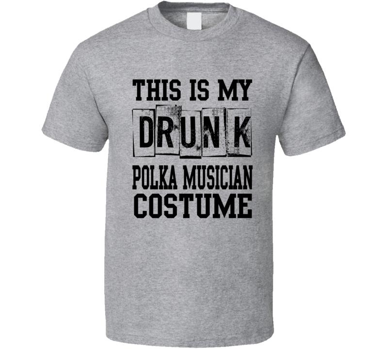 Drunk Polka Musician Costume V.1 T Shirt