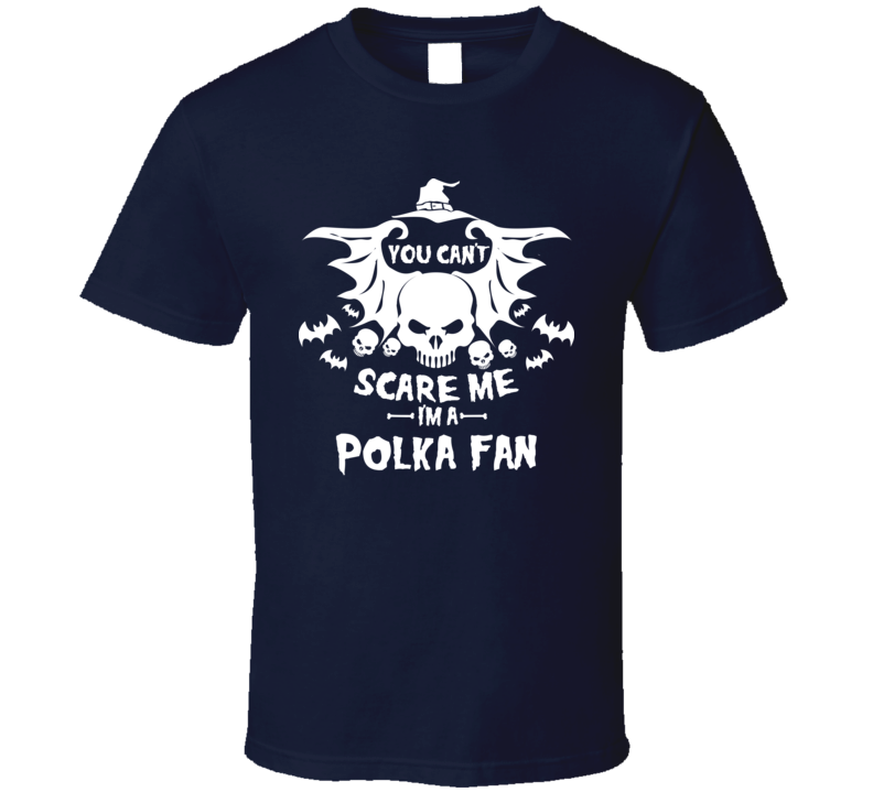 You Can't Scare Me. I'm A Polka Fan V.1 T Shirt