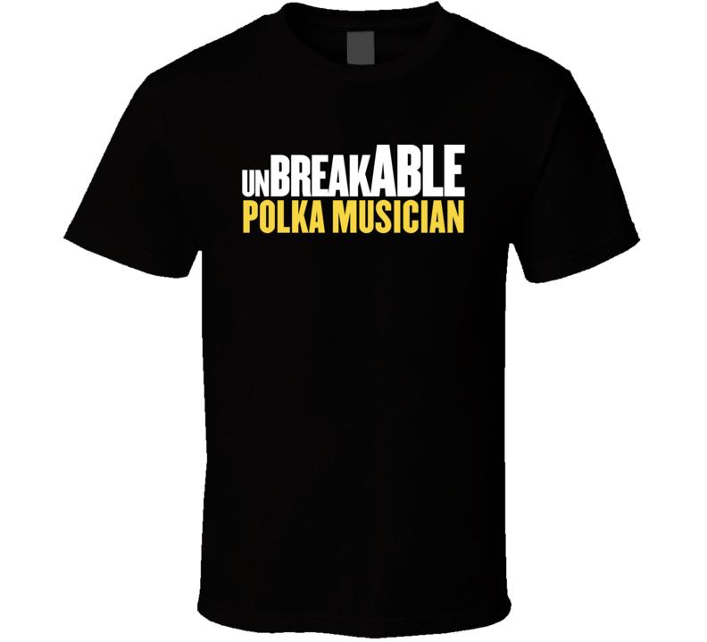 Unbreakable Polka Musician V.1 T Shirt