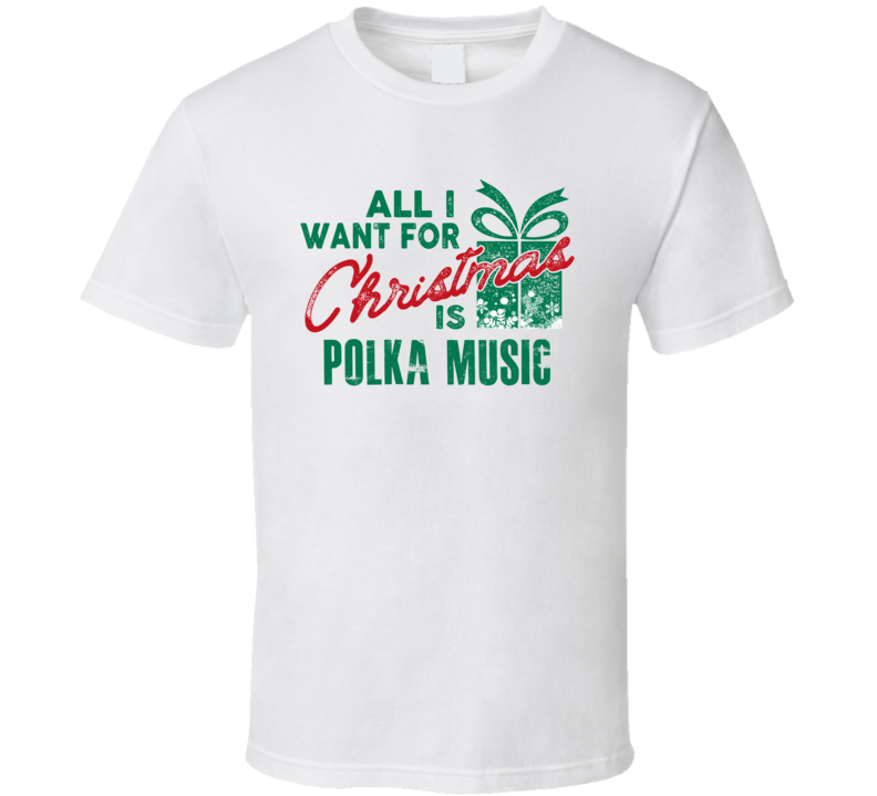 All I Want For Christmas Is Polka Music V.2 T Shirt