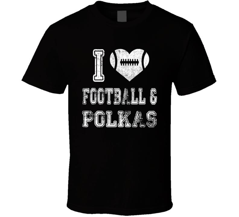 I Love Football & Polkas V.1 T Shirt