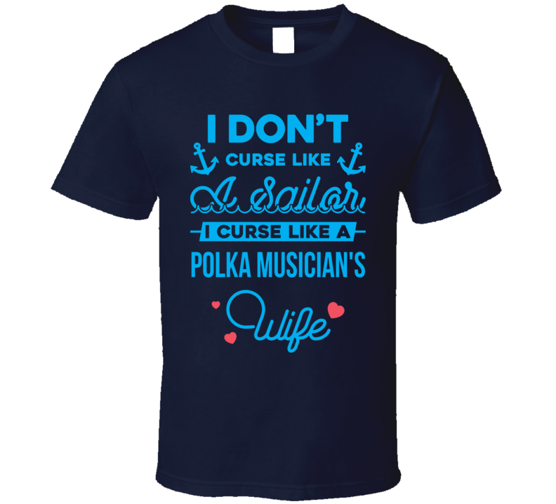 Curse Like A Polka Musician's Wife V.1 T Shirt