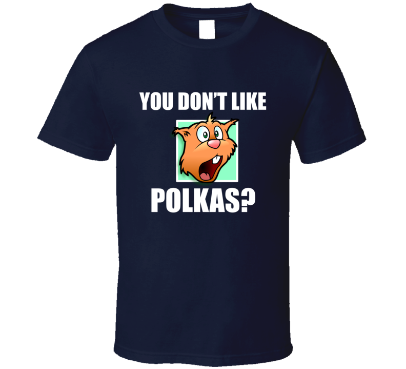 You Don't Like Polkas? V.3 T Shirt