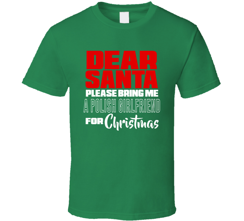 Santa Bring Me A Polish Girlfriend V.1 T Shirt