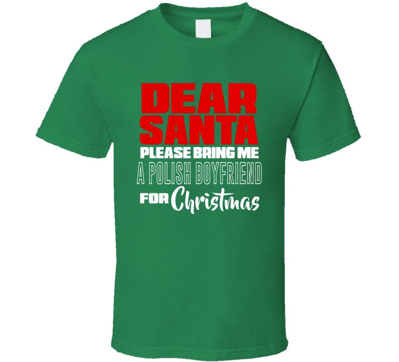 Santa Bring Me A Polish Boyfriend V.1 T Shirt