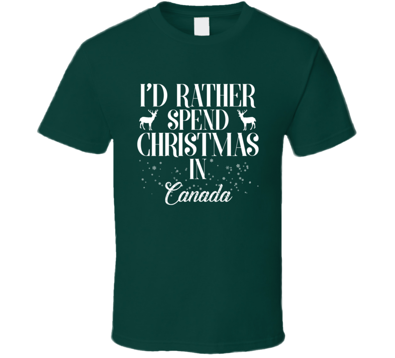 Spend Christmas In Canada T Shirt
