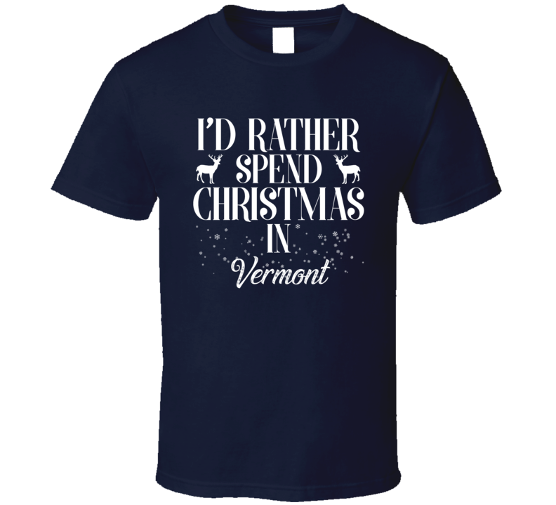 Spend Christmas In Vermont T Shirt