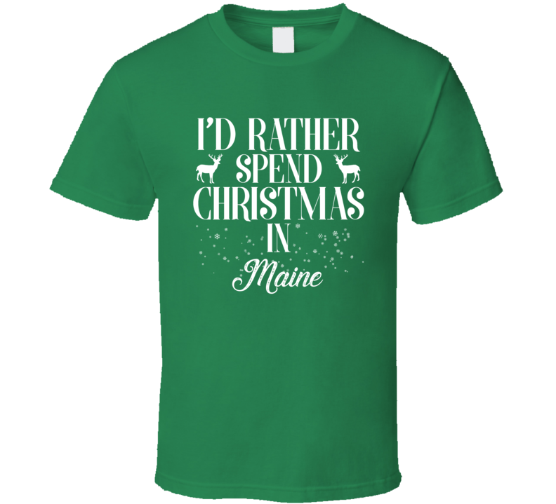 Spend Christmas In Maine T Shirt