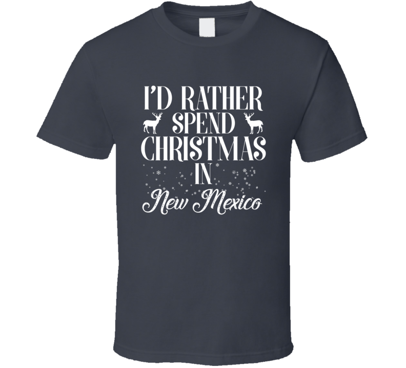Spend Christmas In New Mexico T Shirt
