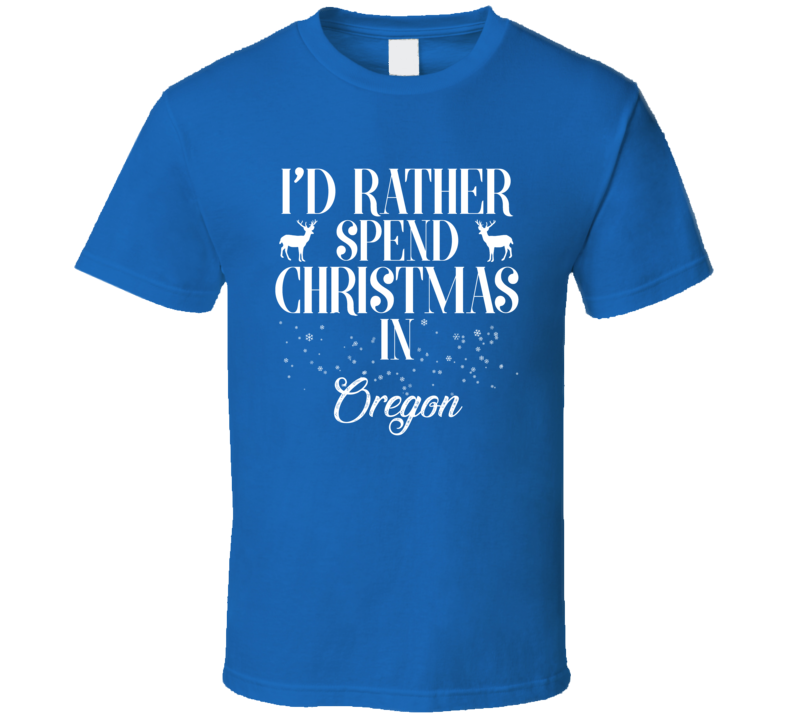 Spend Christmas In Oregon T Shirt