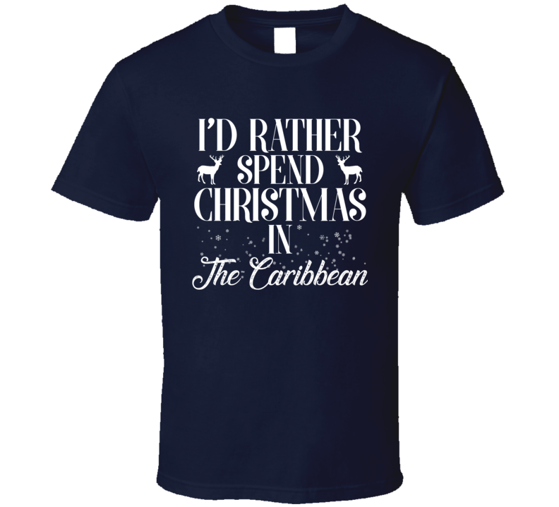 Spend Christmas In The Caribbean T Shirt