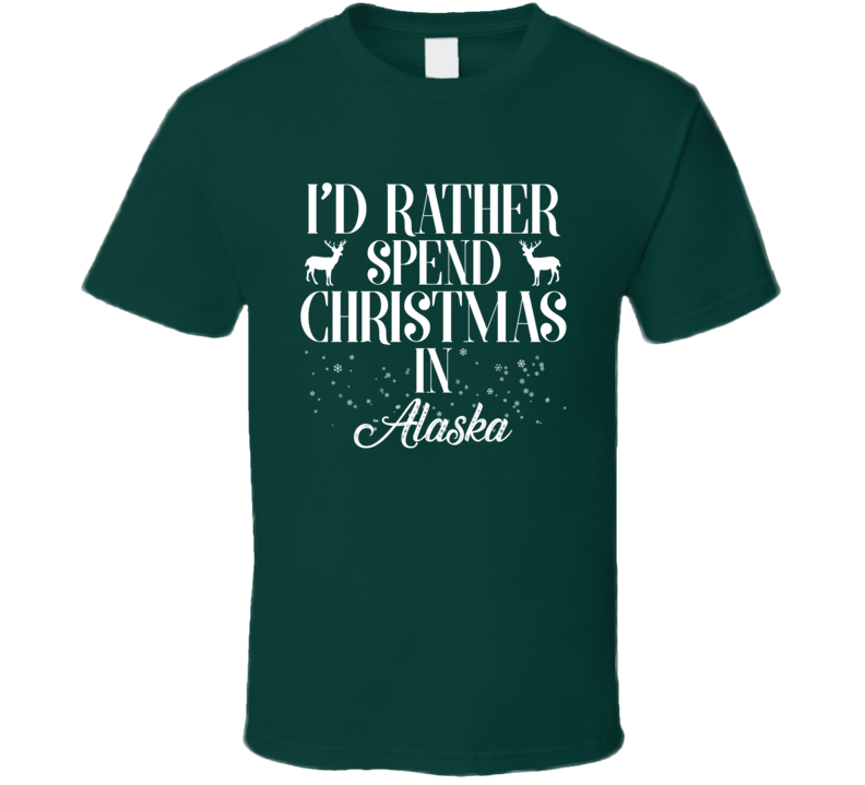 Spend Christmas In Alaska T Shirt