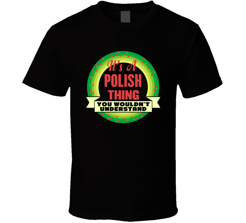 It's A Polish Thing V.1 T Shirt