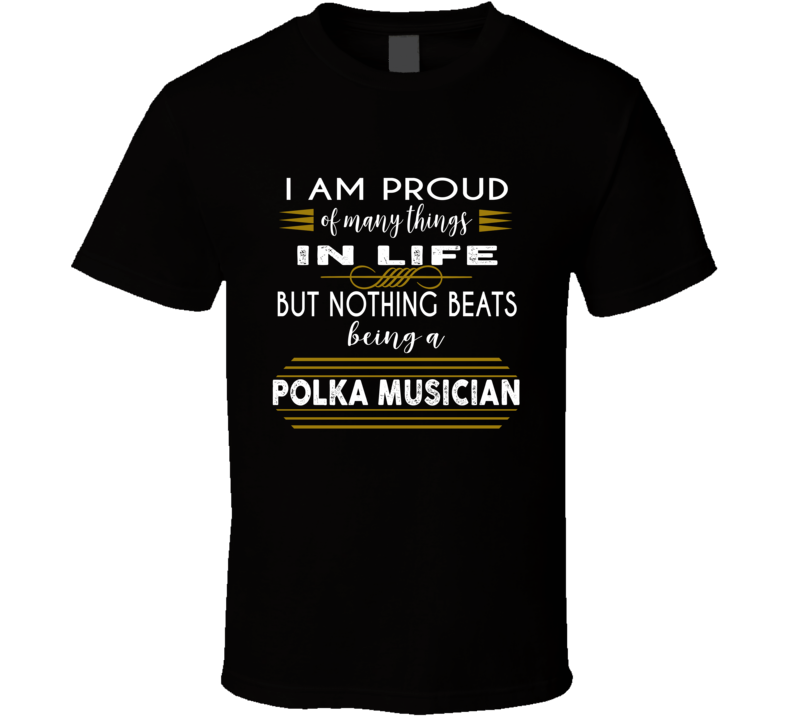 Proud Of Many Things Polka Musician  T Shirt