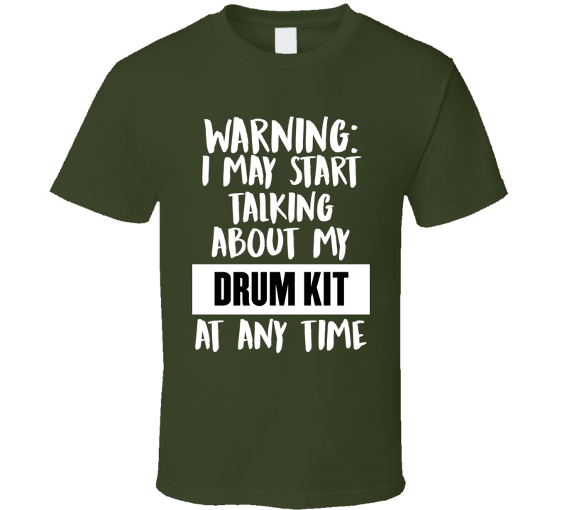 I May Start Talking About My Drum Kit V.1 T Shirt