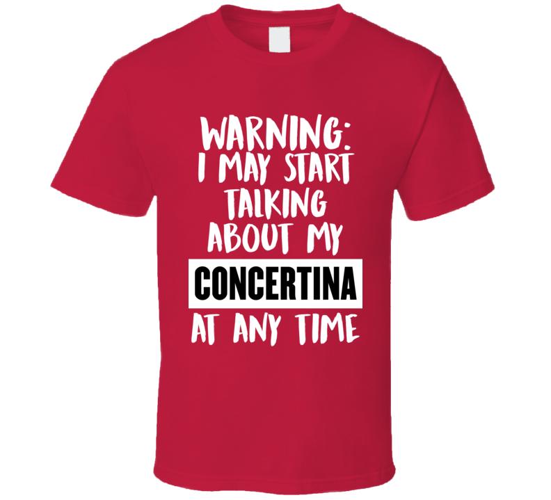 I May Start Talking About My Concertina V.1 T Shirt