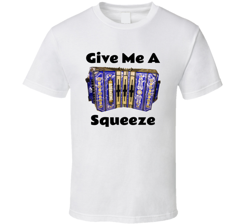 Give Me A Squeeze Concertina V.1 T Shirt