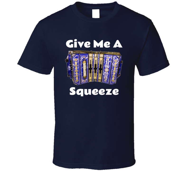 Give Me A Squeeze Concertina V.2 T Shirt