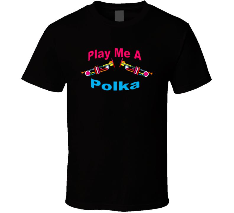 Play Me A Polka Trumpet V.1 T Shirt