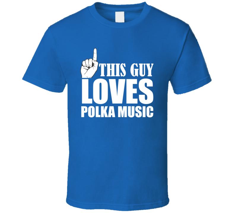 This Guy Loves Polka Music V.2 T Shirt