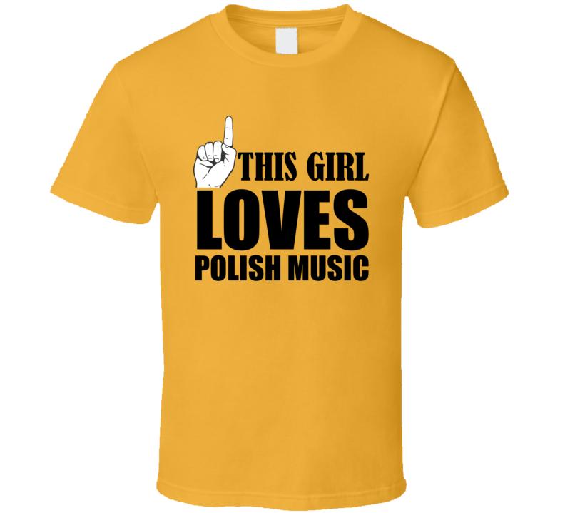 This Girl Loves Polish Music V.1 T Shirt