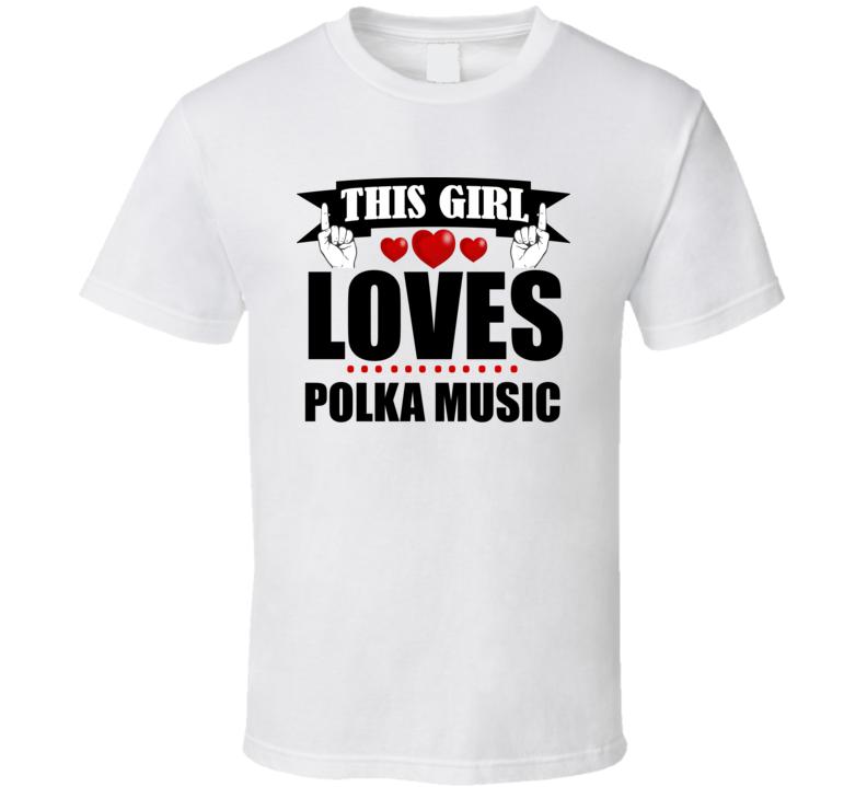 This Girl Loves Polka Music V.3 T Shirt